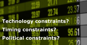 Technology constraints? Timing constraints? Political constraints?